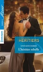 L'héritier rebelle ebook by Lynn Raye Harris