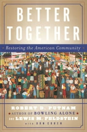 Better Together - Restoring the American Community ebook by Robert D. Putnam,Lewis Feldstein,Donald J. Cohen