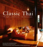 Classic Thai - Designs* Interiors* Architecture ebook by Chami Jotisalikorn,Virginia Di Crocco,Phuthorn  Bhumadhon