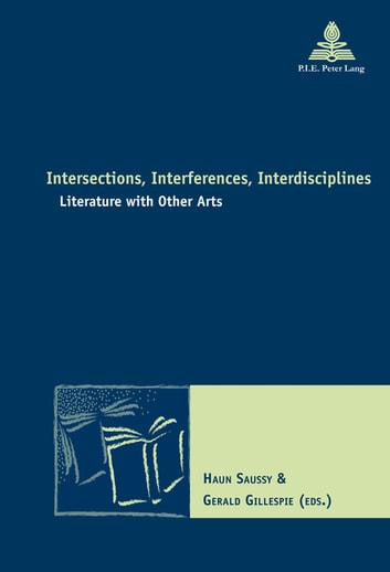 Intersections, Interferences, Interdisciplines - Literature with Other Arts ebook by
