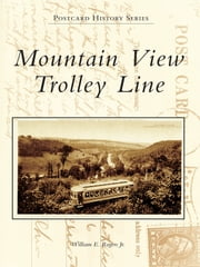 Mountain View Trolley Line ebook by William E. Rogers Jr.
