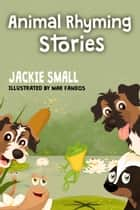 Animal Rhyming Stories ebook by Jackie Small