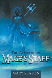 The Power of the Mages Staff ebook by Mary Seaton
