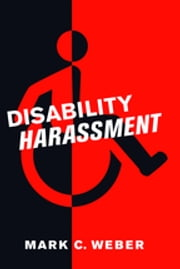 Disability Harassment ebook by Mark C. Weber