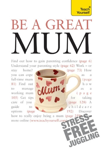 Be a Great Mum - A practical guide to confident motherhood with support and advice for all mums eBook by Judy Reith