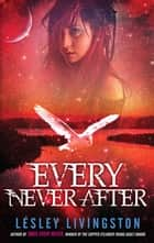 Every Never After - Book 2 Of The Once Every Never Trilogy ebook by Lesley Livingston