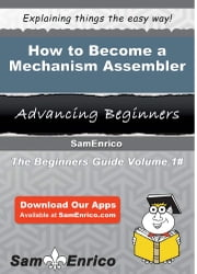 How to Become a Mechanism Assembler - How to Become a Mechanism Assembler ebook by Mariano Rodrigues