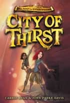 City of Thirst ebook by Carrie Ryan, John Parke Davis