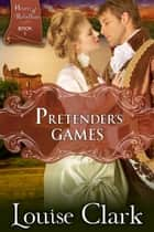 Pretender's Game (Hearts of Rebellion Series, Book 1) ebook by Louise Clark