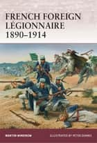 French Foreign Légionnaire 1890–1914 ebook by Peter Dennis, Mr Martin Windrow