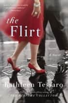 The Flirt ebook by Kathleen Tessaro
