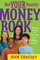 Not Your Parents' Money Book ebook by Jean Chatzky,Erwin Haya