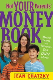 Not Your Parents' Money Book - Making, Saving, and Spending Your Money ebook by Jean Chatzky,Erwin Haya