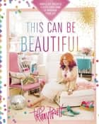 This Can Be Beautiful - Simple DIY Projects to Style Your Home and Redesign Your Life ebook by Tiffany Pratt
