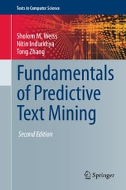 Fundamentals of Predictive Text Mining ebook by Sholom M. Weiss,Nitin Indurkhya,Tong Zhang