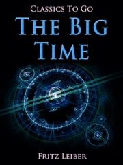 The Big Time - Revised Edition of Original Version ebook by Fritz Leiber