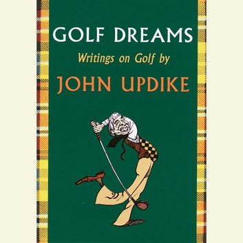 Golf Dreams - Writings on Golf audiobook by John Updike