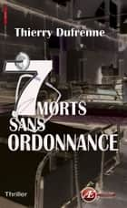 7 morts sans ordonnance ebook by Thierry Dufrenne