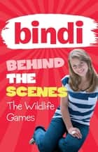 Bindi Behind the Scenes 1: The Wildlife Games ebook by Bindi Irwin