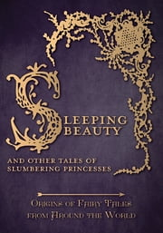 Sleeping Beauty - And Other Tales of Slumbering Princesses (Origins of Fairy Tales from Around the World) - Origins of Fairy Tales from Around the World ebook by Amelia Carruthers, Various