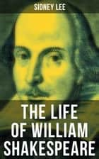 THE LIFE OF WILLIAM SHAKESPEARE ebook by Sidney Lee