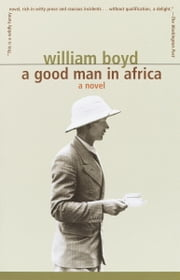 A Good Man in Africa - A Novel ebook by William Boyd