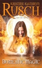 Domestic Magic ebook by Kristine Kathryn Rusch