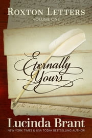 Eternally Yours - Roxton Letters Volume One ebook by Lucinda Brant