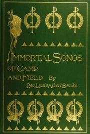 Immortal Songs of Camp and Field (Illustrated) ebook by Louis Albert Banks