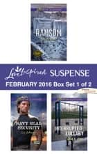 Love Inspired Suspense February 2016 - Box Set 1 of 2 - An Anthology ebook by Terri Reed, Liz Johnson, Dana R. Lynn