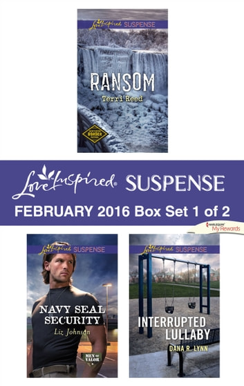 Love Inspired Suspense February 2016 - Box Set 1 of 2 - Ransom\Navy SEAL Security\Interrupted Lullaby ebook by Terri Reed,Liz Johnson,Dana R. Lynn