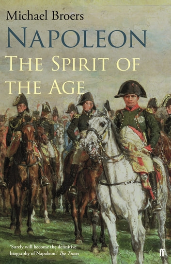 Napoleon Volume 2 - The Spirit of the Age ebook by Michael Broers