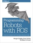 Programming Robots with ROS ebook by Quigley,Gerkey,Smart