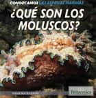 ¿Qué son los moluscos? (What Are Mollusks?) ebook by Sarah Machajewski, Bernadette Davis