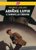 Arsène Lupin, l'Aiguille creuse - Texte intégral ebook by Maurice Leblanc