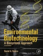 Environmental Biotechnology - A Biosystems Approach ebook by Daniel A. Vallero
