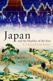 Japan and the Shackles of the Past ebook by R. Taggart Murphy