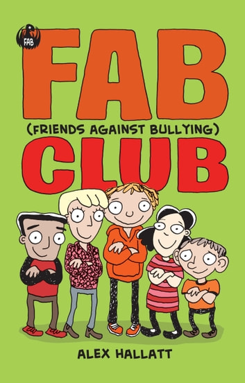 FAB (Friends Against Bullying) Club ebook by Alex Hallatt