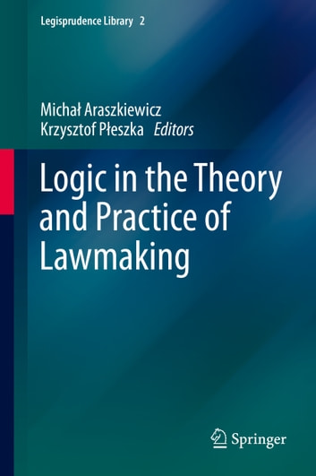 Logic in the Theory and Practice of Lawmaking ebook by