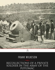 Recollections of A Private Soldier in the Army of the Potomac ebook by Frank Wilkeson