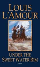 Under the Sweetwater Rim - A Novel ebook by Louis L'Amour