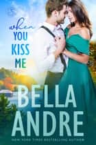 When You Kiss Me (Maine Sullivans 3) ebook by Bella Andre