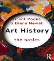 Art History: The Basics ebook by Grant Pooke, Diana Newall