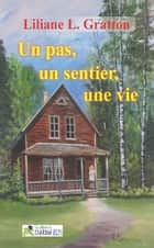 Un pas, un sentier, une vie eBook by Liliane L. Gratton
