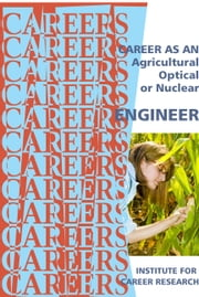 Career As An Agricultural, Optical, Or Nuclear Engineer ebook by Institute For Career Research