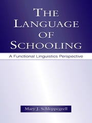 The Language of Schooling - A Functional Linguistics Perspective ebook by Mary J. Schleppegrell