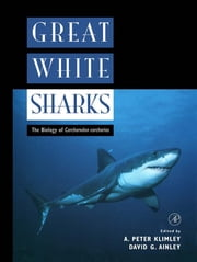 Great White Sharks - The Biology of Carcharodon carcharias ebook by A. Peter Klimley,David G. Ainley