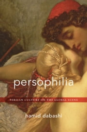 Persophilia - Persian Culture on the Global Scene ebook by Hamid Dabashi