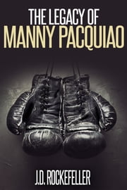 The Legacy of Manny Pacquiao ebook by J.D. Rockefeller
