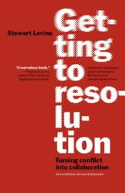 Getting to Resolution - Turning Conflict Into Collaboration ebook by Stewart Levine